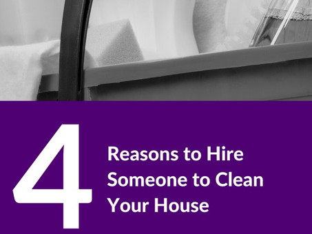 4 Reasons to Hire Someone to Clean Your House