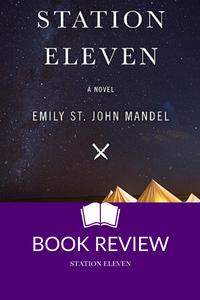 Station Eleven Emily St. John Mandel pandemic post-apocalypse book review