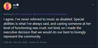 """dark background with white writing of a tweet by Sia that reads """"I agree. I've never referred to Music as disabled. Special abilitie is what I've always said, and casting someone at her level of functioning was cruel, not kind, so I made the executive decision that we would do our best to lovingly represent the community"""""""