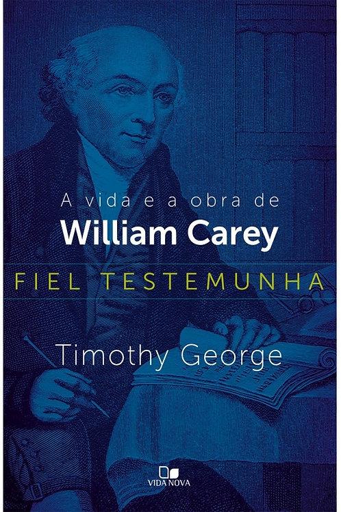 Fiel testemunha: a vida e a obra de William Carey