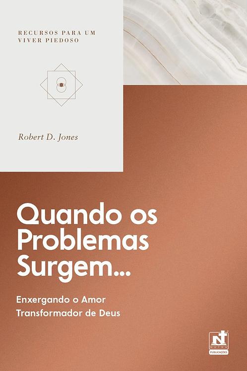 QUANDO OS PROBLEMAS SURGEM - ENXERGANDO O AMOR TRANSFORMADOR DE DEUS