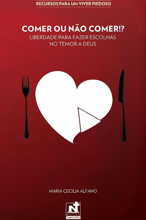 COMER OU NÃO COMER - LIBERDADE PARA FAZER ESCOLHAS NO TEMOR A DEUS