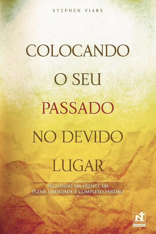 COLOCANDO O SEU PASSADO NO DEVIDO LUGAR - SEGUINDO EM FRENTE EM PLENA LIBERDADE