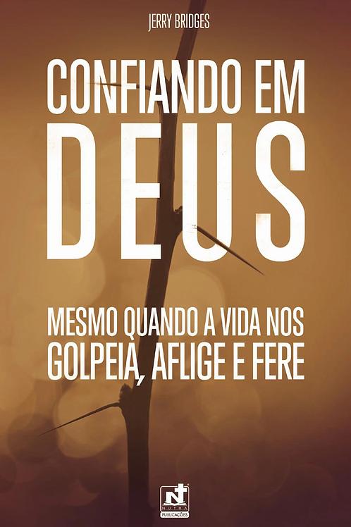 CONFIANDO EM DEUS - MESMO QUANDO A VIDA NOS GOLPEIA, AFLIGE E FERE
