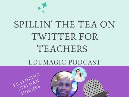 Spillin' the tea on Twitter for Teachers Featuring Stephan Hughes