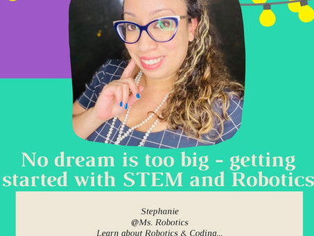 No dream is too big - getting started with STEM featuring Ms. Robotics