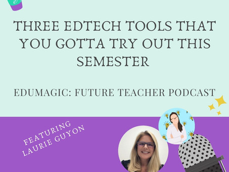 Three edtech tools that you gotta try out this semester featuring Laurie Guyon