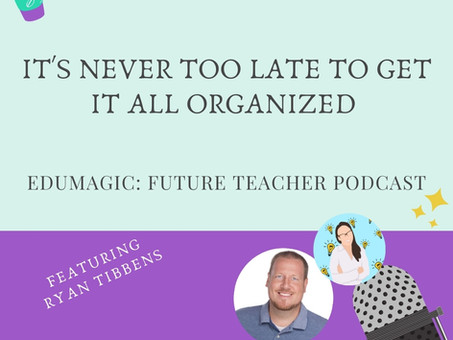 It's never too late to get it all organized with Ryan Tibbens