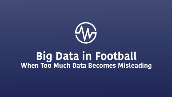 Big Data in Football: When Too Much Data Becomes Misleading