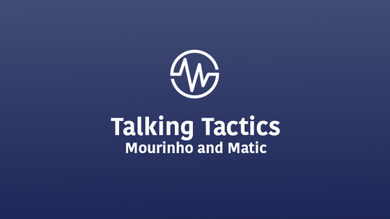 Talking Tactics | How Mourinho is Using Matic to Re-energize the United Midfield