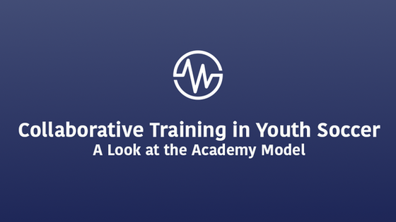 Collaborative Training in Youth Soccer: A Look at The Academy Training Model