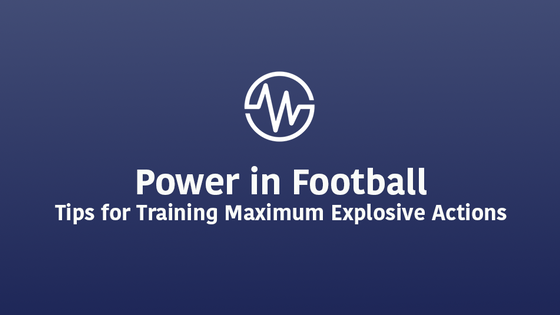 Power in Football – Tips for Training Maximum Explosive Actions