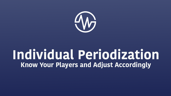 Individual Periodization | Know Your Players and Adjust Accordingly