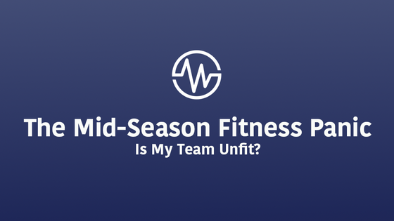 The Mid-Season Fitness Panic - Is My Team Unfit?