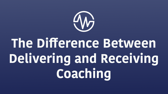 The Difference Between Delivering and Receiving Coaching