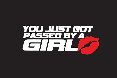 """You Just Got Passed By A Girl  Decal 3""""x 8"""""""