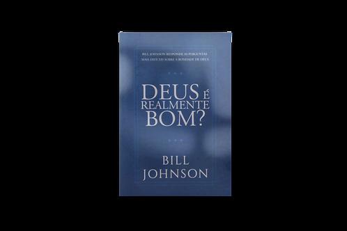 Deus é Realmente Bom?, Bill Johnson