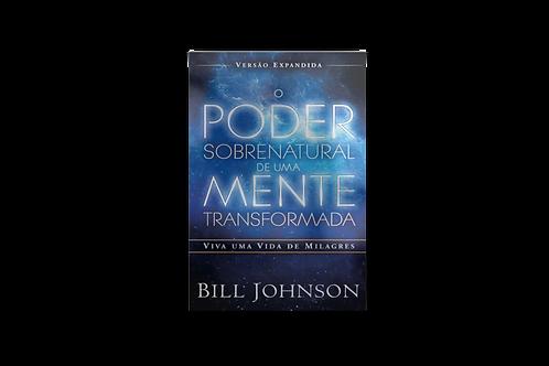 O Poder Sobrenatural de uma Mente Renovada, Bill Johnson