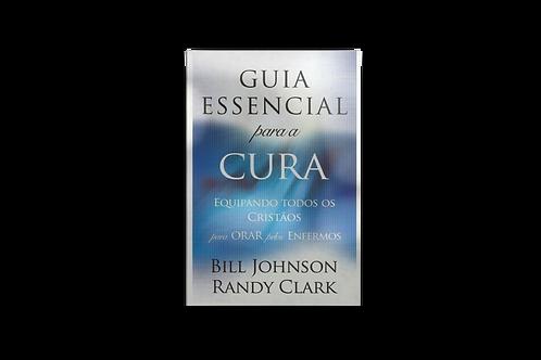 Guia Essencial Para Cura - Bill Johnson & Randy Clark