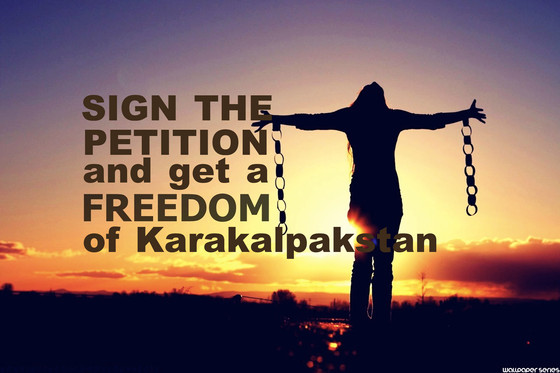 The Republic of Karakalpakstan is under occupation and tyranny of Government of Uzbekistan. Sign the