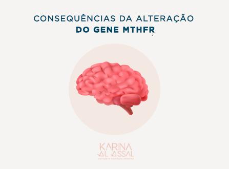 Quais são as consequências da alteração do gene MTHFR?