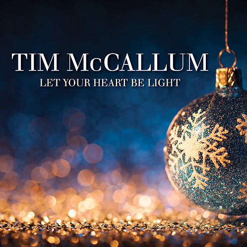 TIM MCCALLUM - LET YOUR HEART BE LIGHT