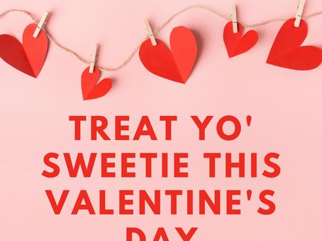 Treat Yo' Sweetie this Valentine's Day!