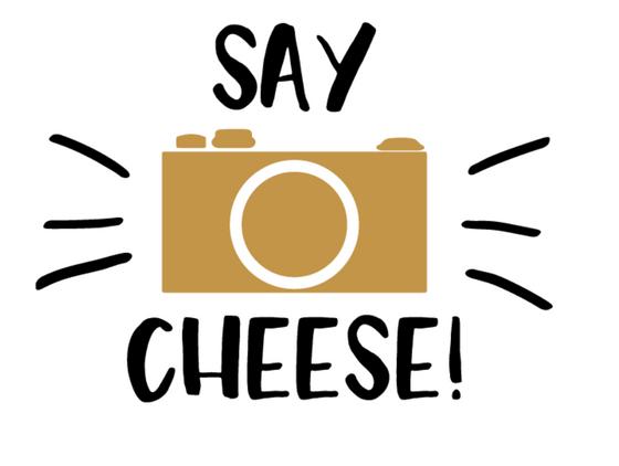"""Say Cheese!"""
