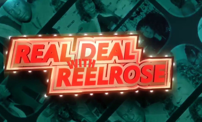 WELCOME TO THE REAL DEAL WITH REEL ROSE