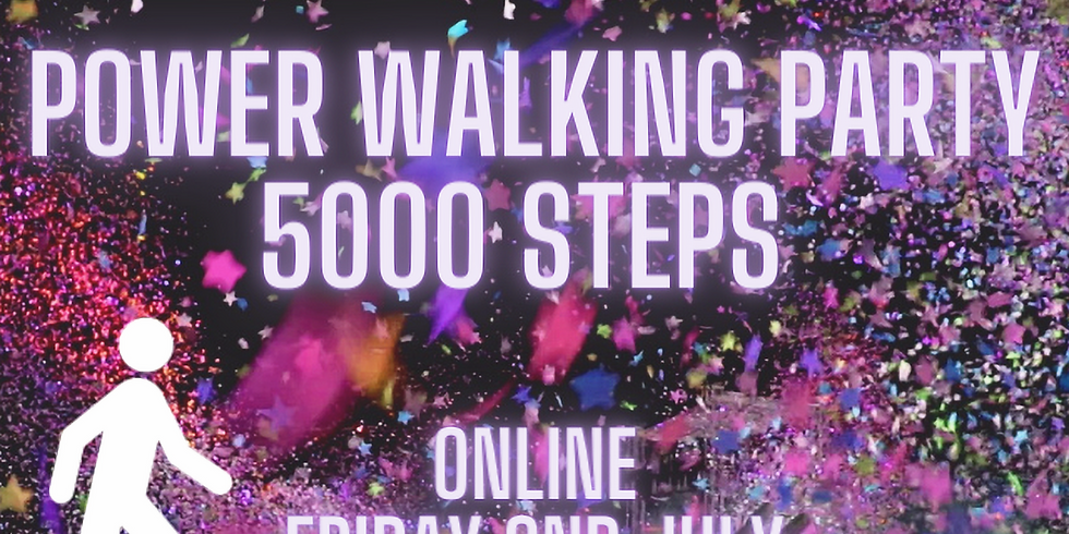 ONLINE 5000 STEPS POWER WALKING PARTY FRI 2ND 5.30PM