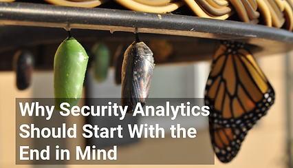 Why Security Analytics Should Start With the End in Mind