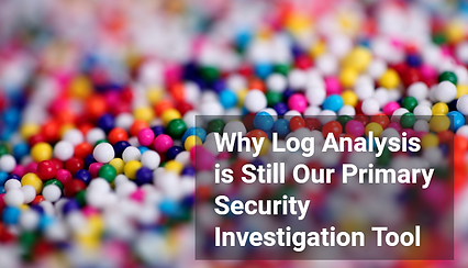 Why Log Analysis is Still Our Primary Security Investigation Tool