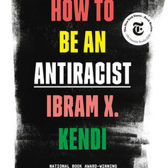 How to Be An Antiracist by Ibram X. Kendi