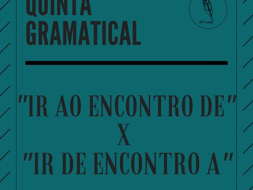 """QUINTA GRAMATICAL: """"Ao encontro de"""" x """"De encontro a"""""""