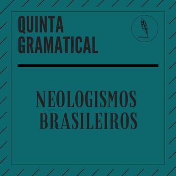 QUINTAS GRAMATICAIS: Neologismos Brasileiros