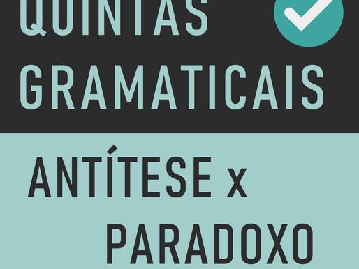 QUINTA GRAMATICAL: Antítese X Paradoxo