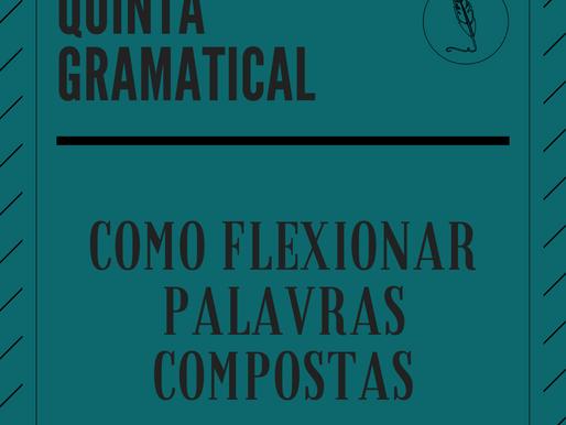 QUINTA GRAMATICAL: Flexão de palavras compostas