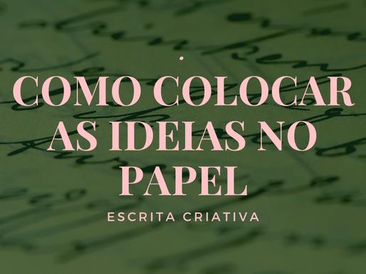 Como colocar as ideias no papel: escreva sua história