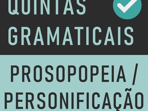 QUINTA GRAMATICAL:  Prosopopeia ou Personificação
