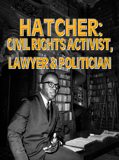Hatcher: Civil Rights Activist, Lawyer & Politician