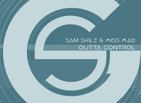 Sam Skilz & Miss MAD - OUTTA CONTROL
