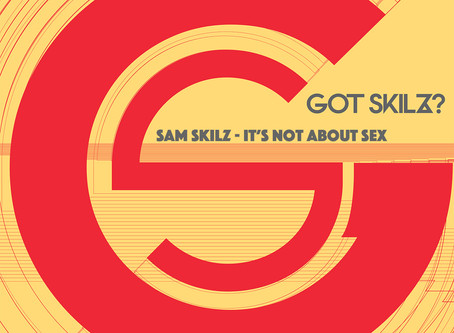 Sam Skilz - It's Not About Sex