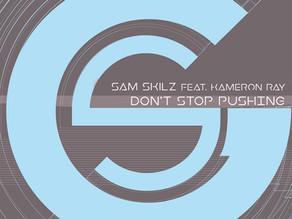 Sam Skilz feat. Kameron Ray - Don't Stop Pushing