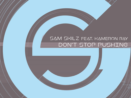 Sam Skilz feat. Kameron Ray - Don't Stop Pushing