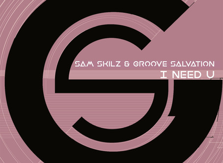 Sam Skilz & Groove Salvation - I Need U