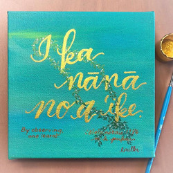 "I ka nānā no a ʻike."" By observing, one learns. ʻŌlelo noʻeau 1186, M.K. Pukui"
