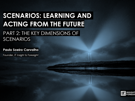 SCENARIOS: LEARNING AND ACTING FROM THE FUTURE Part 2: The Key Dimensions of Scenarios