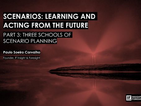 SCENARIOS: LEARNING AND ACTING FROM THE FUTURE Part 3: Three Schools of Scenario Planning
