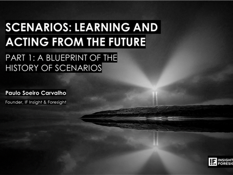 SCENARIOS: LEARNING AND ACTING FROM THE FUTURE Part 1: A Blueprint of the History of Scenarios