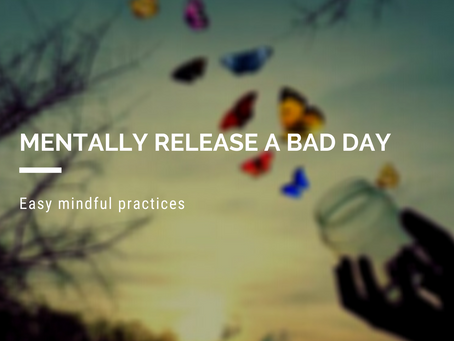 Mentally Release A Bad Day - Easy Mindful Practices